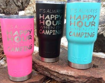 RTIC- It's Always Happy Hour When I'm Camping Tumbler - Insulated, Vacuum Sealed, Double Wall Tumbler - Cold For 24 Hours, Hot For 6 H