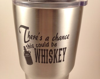 There's A Chance This Could Be Whiskey - Polar Camel 30oz Tumbler - Similar to Yeti/RTIC Tumbler- Unique Gift