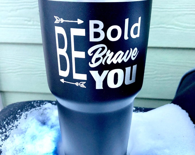 Be Bold Be Brave Be You Tumbler - Polar Camel 30oz Tumbler - Similar to Yeti/RTIC Tumbler- Unique Gift
