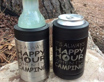 It's Always Happy Hour When I'm Camping Can Cooler - Insulated, Vacuum Sealed, Double Wall - Sweat Free design- Holds Bottles Or Cans