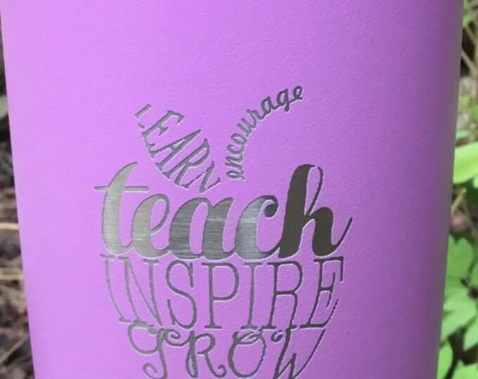 Teach, Inspire, Grow Tumbler  - Similar to Yeti/RTIC Tumbler -