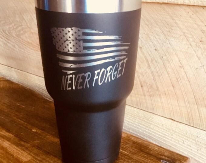 Never Forget Tumbler  - Similar to Yeti/RTIC Tumbler - Patriot Gift