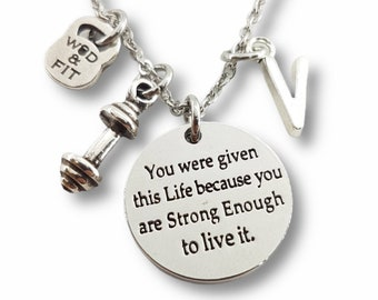 You were given this Life because you are Strong Enough to live it Necklace & Initial. Woman Gift - Girl Necklace - Fitness Girl - Gym Girl