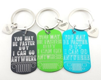 Keychain You May Be Faster But I Can Go Anywhere - Wrangler Accessories - 4x4Gift - Offroad Gifts For Her - Rubicon - Wrangler JK - JKU- TJ