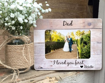 ON SALE Father of the Bride Gift  Frame Dad I loved you first  Gift for Dad Personalized Picture Frame
