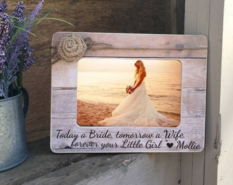 ON SALE  Parents of the Bride Frame  Today a Bride tomorrow a Wife forever your Little Girl Personalized Picture Frame