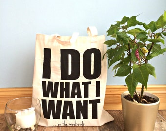 I Do What I Want Tote - Funny Tote Bag - Cotton Tote Bag - Funny Market Bag - Sarcastic Tote Bag