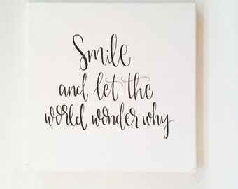 Smile And Let The World Wonder Why - Canvas