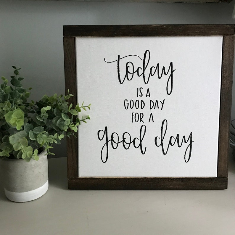 Today Is A Good Day For A Good Day  Canvas image 0