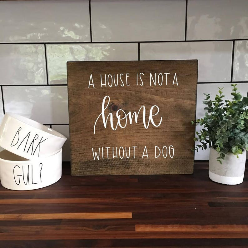 A House Is Not A Home Without A Dog  Wood Sign image 0