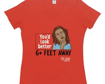 Youd Look Better 6 Feet Away: Womens T-Shirt Inspired By 70% Love Webcomic