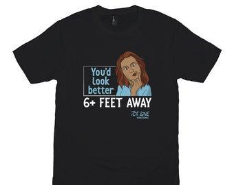 Youd Look Better 6 Feet Away: Unisex T-Shirt Inspired By 70% Love Webcomic