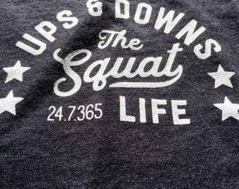 Ups & Downs + The Squat Life: Tank Top or T-shirt - Gym / Workout / Lift / Train / Bodybuilding / Powerlifting / Weightlifting / Barbell