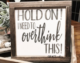 Hold On Let Me Overthink This Wood Sign, Gift, Farmhouse Decor, Wall Decor, Home Decor, Funny Sign