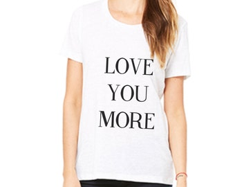 Women's Valentine's Day Shirt - LOVE YOU MORE