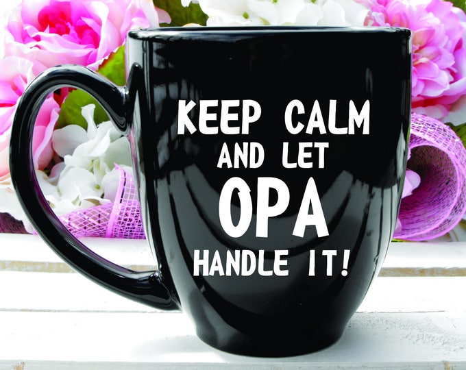 Deep Engraved Dishwasher Safe Keep Calm and Let Opa Handle It 15oz Ceramic Coffee Mug or Glass of Choice Personalized