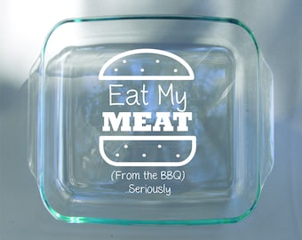 Funny Eat My Meat Dad BBQ - Custom Personalized Engraved Pyrex Glass Dish With Lid - Stove and Dishwasher Safe 9x9 Pyrex