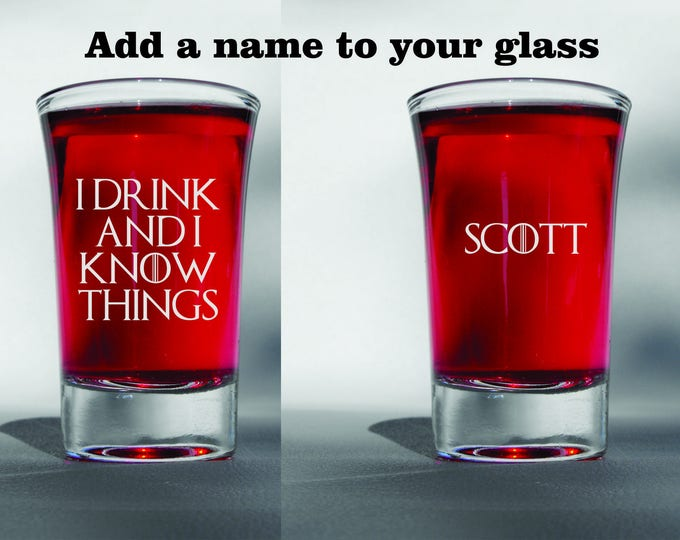 Deep Engraved Dishwasher Safe I Drink and I Know Things Custom Name Game Of Thrones Shot Glass 1.5oz Thrones Fan Gift