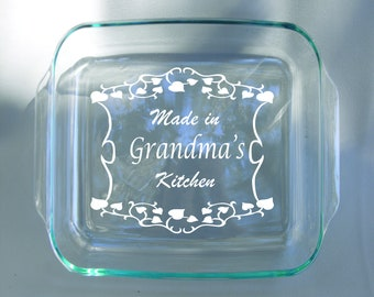 "Deep Engraved Personalized Custom ""Made in Grandma's Kitchen"" Glass Pyrex Dish With Lid - Oven Safe - Dishwasher safe - Gift for Grandma"