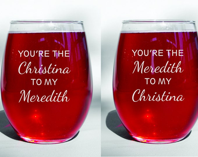 Deep Engraved Dishwasher Safe You're My Person, You're the Meridith to My Christina, You're the Christina to my Meridith Choice of glass