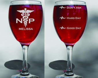 Deep Engraved Dishwasher Safe NP Nurse Practitioner Good Day Hard Day Dont Ask Funny Nurse Wine Glass or Choice of Glass Add a Name For Free