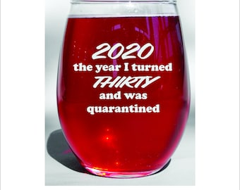 30 Birthday Quarantine Wine Glass Thirty Pandemic Glass Gift Dishwasher Safe Social Distancing Glass