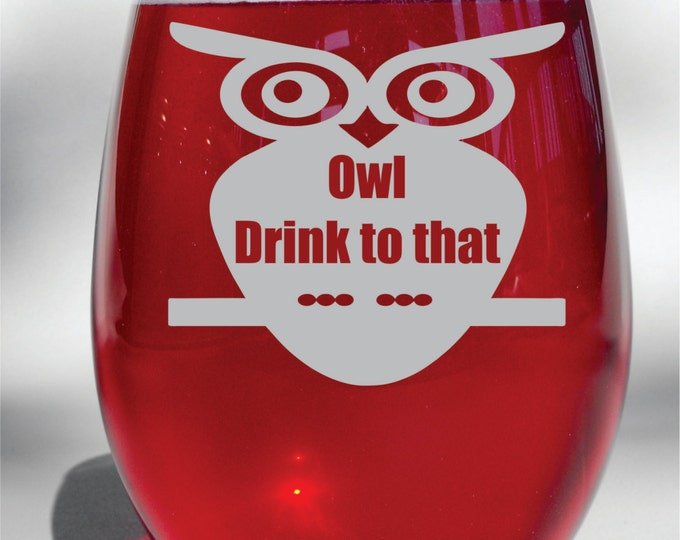 Deep Engraved Dishwasher Safe Owl Drink to That Funny Etched Wine Glass, Whiskey Glass, Glass Coffee Mug, Champagne Flute