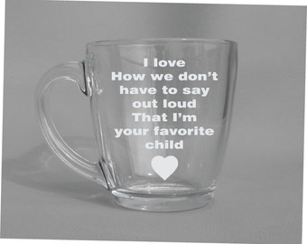 Deep Engraved Dishwasher Safe - I Love How We Don't Have to Say Out Loud That I'm Your Favorite Child Glass Coffee Mug, Wine Glass, or Other