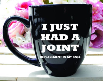Engraved Dishwasher Safe Knee Replacement, I Just Had A Joint, Surgery Gift, Get Well Gift Mug, Surgery Gift, Get Well Soon