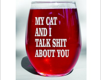 My Cat And I Talk Shit About You Stemless Wine Glass - Wine Drinker Gift - Cat Lover Gift - Cat Mom Gift - Unique Gift - Cat Lover