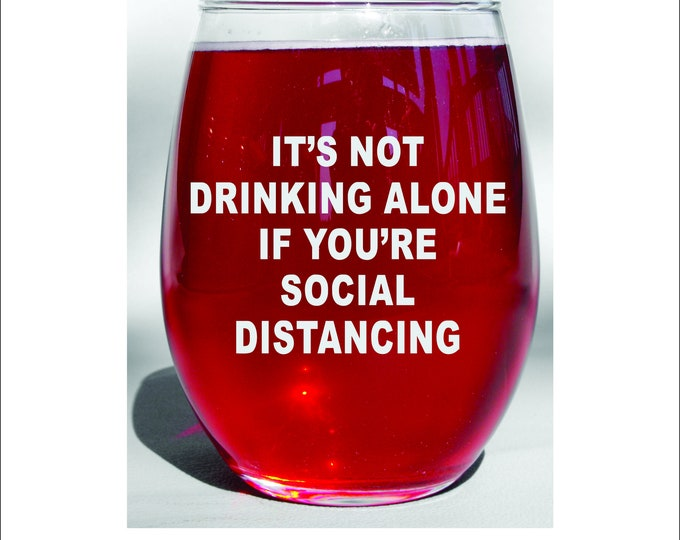 Dishwasher Safe It's Not Drinking Alone if You're Social Distancing Engraved Wine Glass Quarantine Pandemic 2020
