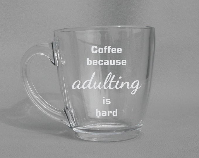 Deep Engraved Dishwasher Safe Coffee Because Adulting is Hard Funny Glass Coffee Mug - Personalized -