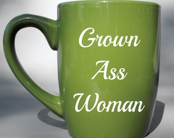 Deep Engraved Dishwasher Safe Grown Ass Woman Funny Unique Coffee Mug or Choice of Glass - Choice of Color - Custom Mug - Gift for Her