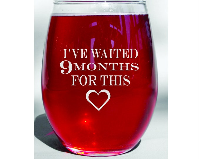New mom gift - New mom gift - New Mom Wine Glass - I've wauted 9 months for this - Mom to be - Mommy to be - Funny Mom Gift - Mom