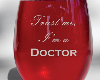 """Engraved """"Trust Me, I'm A Doctor"""" Wine Glass, Whiskey Glass, Glass Coffee Mug, Champagne Flute"""