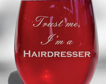"Engraved ""Trust Me, I'm A hairdresser"" custom Wine Glass,Wine Glass, Whiskey Glass, Glass Coffee Mug, Champagne Flute"