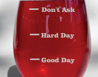 Deep Engraved Good Day, Hard Day, Don't Ask Personalized Etched Glass (choice of Wine Glass, Whiskey Glass, Glass Coffee Mug, Champ Flute)