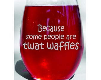 Because Some People are Twat Waffles, Coworker Gift, Boss Gift, Office Wine Glass, Manager Gift, Work Glass, Retirement, Birthday Wine