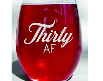 30th Birthday - Thirty AF Wine Glass - Funny 30th - 30th Birthday Wine Glass - Dirty 30 - Talk 30 to me - 30 AF - 30 Glass