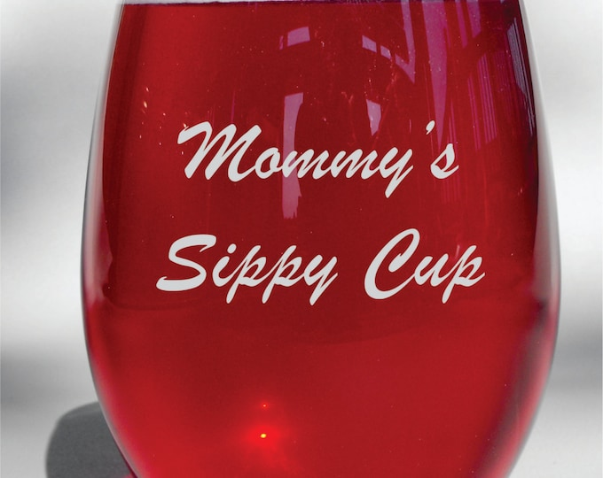 Mommy's Sippy Cup - Deep Engraved Wine Glass- Dishwasher Safe - Deep etch - Gift for mom - Mothers Day Gift - Birthday Gift for Mom
