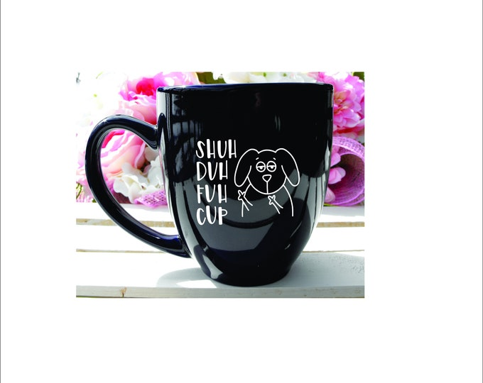 Dog Lovers Mug, Funny Pet Mug, 15oz Mug, Dog Mug, Puppy Mug, Pet Lover Gift, Shut Duh Fuh Cup