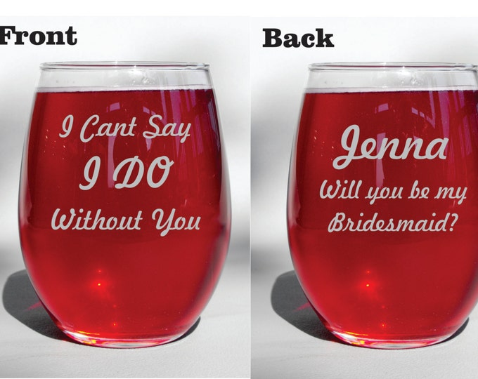 """Deep Engraved """"I Cant Say I Do Without You"""" """"Will You Be My Bridesmaid"""" Personalized Etched Dishwasher Safe Wine Glass"""