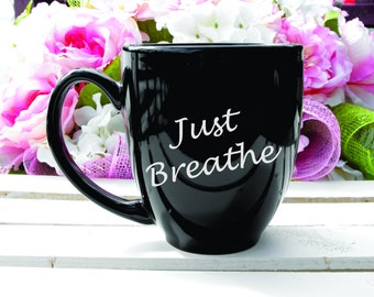 Deep Engraved Dishwasher Safe Just Breathe 15oz Inspirational Handwritten Motivational Mug, Gift For Mom, Gift For Teacher, Free Personalize