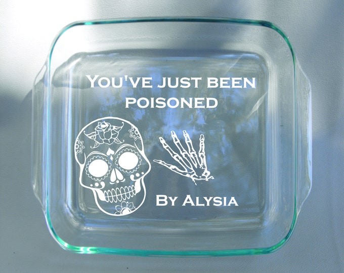 You Have Just Been Poisoned funny Custom Personalized Engraved Pyrex Glass Dish With Lid - Stove and Dishwasher Safe