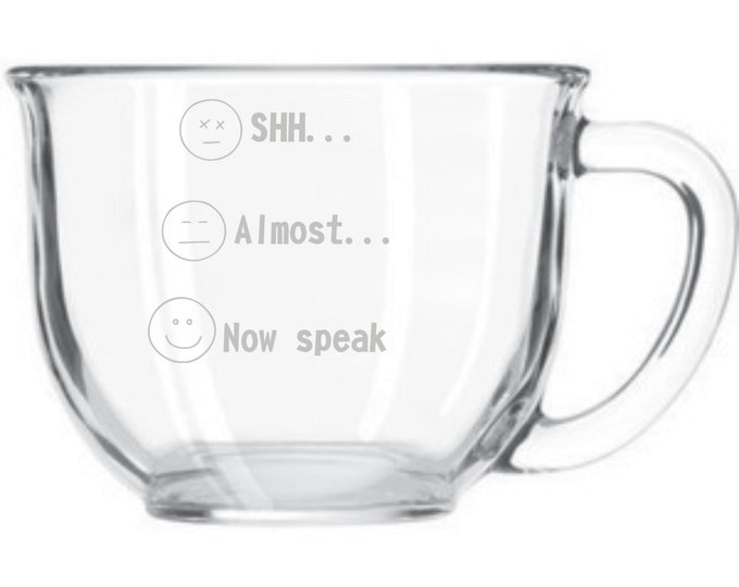 Deep Engraved Shh, Almost, Now Speak Smiley Face Glass Coffee Mug, funny coffee mug, cute coffee mug, coffee mug gift