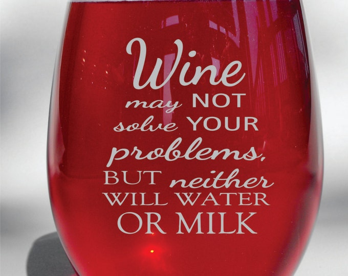 Deep Engraved Dishwasher Safe - Wine May Not Solve Your Problems, But Neither Will Water or Milk - Funny Wine Glass - Personalized Glass