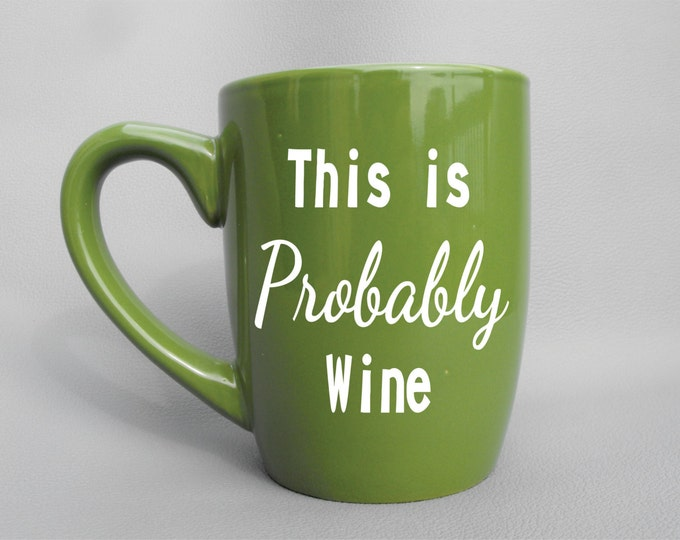 This is Probably Wine Sand Engraved Ceramic Coffee Mug - Available in Blue, Black, - Funny Coffee Mug - Gift