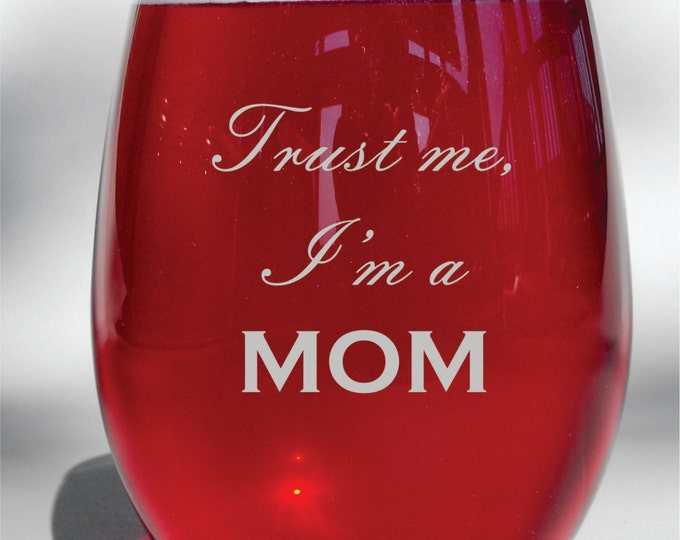 "Engraved ""Trust Me, I'm A mom"" Wine Glass, Whiskey Glass, Glass Coffee Mug, Champagne Flute"