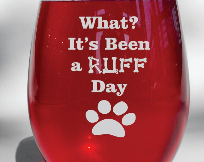 Deep Engraved Dishwasher Safe - What? It's Been a Ruff Day - Funny Dog Lover Wine Glass - Pet Lover Gift - Choice of Glass - Personalized
