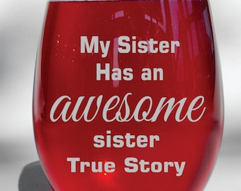 Deep Engraved Dishwasher Safe My Sister Has an Awesome Sister True Story, Sister Gift, Wine Glass, Whiskey Glass, Glass Coffee Mug,  Flute